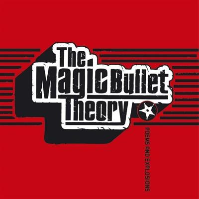 The Magic Bullet Theory - Poems & Explosions